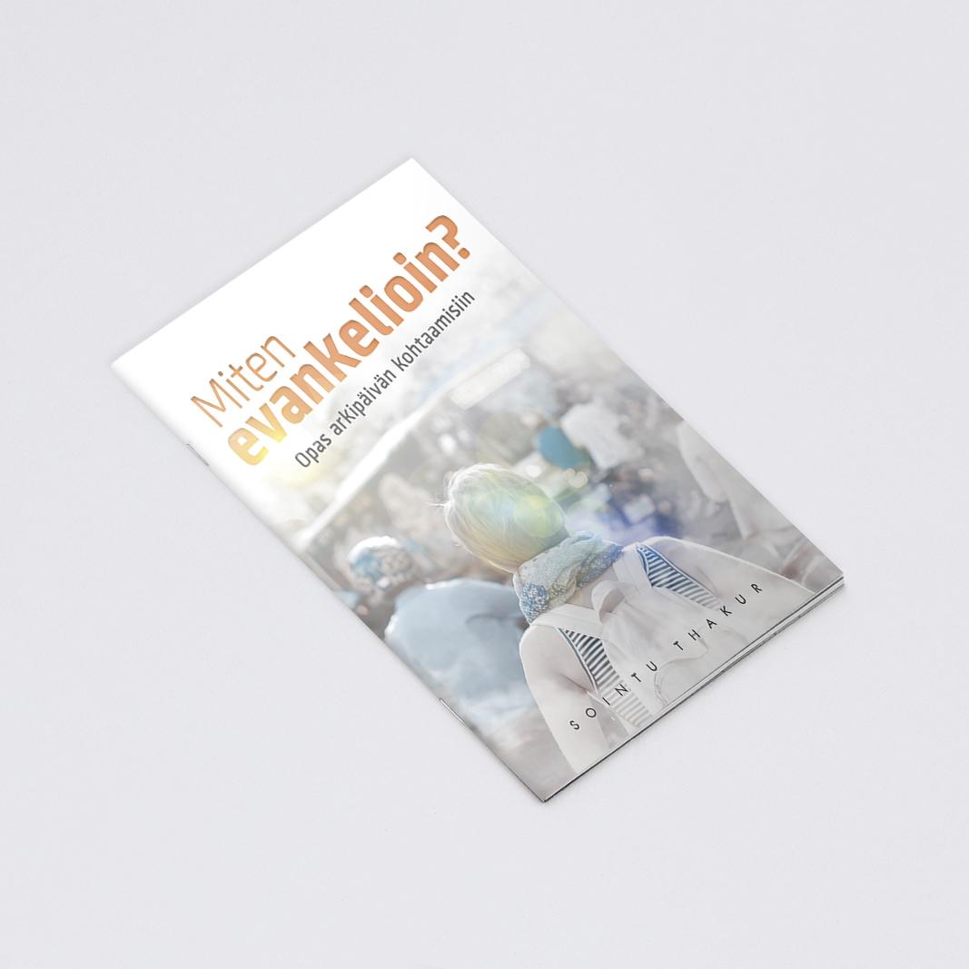 Sointu Thakur – Miten evankelioin? -vihkosen graafinen suunnittelu sekä taitto. A6-koko, 24 sivua. http://www.kkjmk.net/product_details.php?p=3079