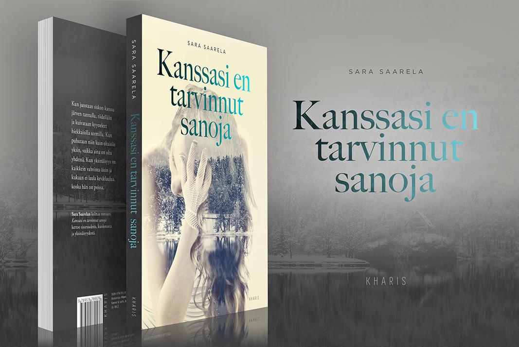 """Kirjankansisuunnittelu sekä taitto Sara Saarelan kirjaan """"Kanssasi en tarvinnut sanoja"""" (Kharis 2016)."""
